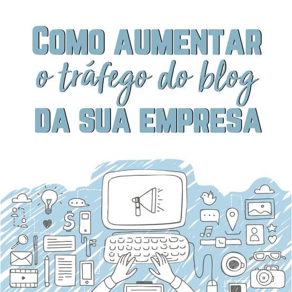 Como aumentar o tráfego do blog da sua empresa
