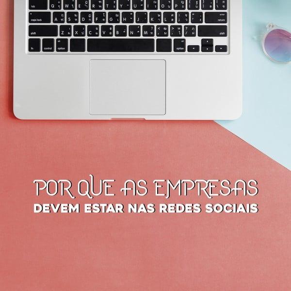 Por que as empresas devem estar nas redes sociais?