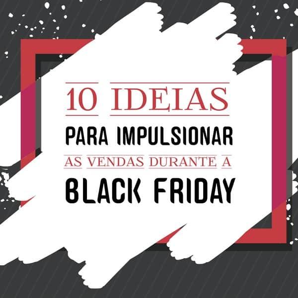 10 dicas para impulsionar as vendas durante a Black Friday
