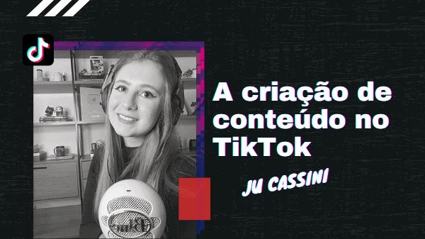 O cenário da criação de conteúdo no TikTok: Entrevista com Júlia Cassini